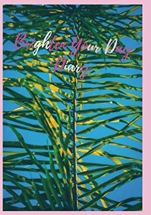 Brighten Your Day Diary: A Diary for Those Who Fill Their Days With Joy!