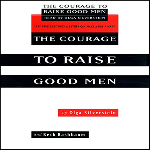 The Courage to Raise Good Men audiobook cover art
