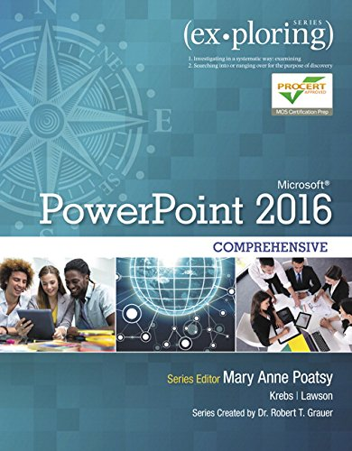 Compare Textbook Prices for Exploring Microsoft PowerPoint 2016 Comprehensive Exploring for Office 2016 Series 1 Edition ISBN 9780134479484 by Poatsy, Mary Anne,Lawson, Rebecca,Krebs, Cynthia,Grauer, Robert
