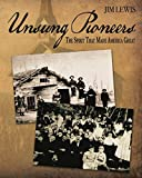 Unsung Pioneers - The Spirit That Made America Great