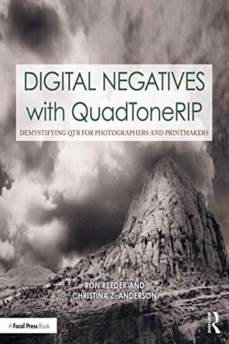 Digital Negatives with QuadToneRIP: Demystifying QTR for Photographers and Printmakers (Contemporary Practices in Alternative Process Photography) (English Edition)