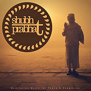 Shubh Prabhat (Meditation Music For Peace & Happiness)