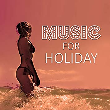 Music for Holiday - Chill Out Lounge, Deep Chill Out, Ibiza Lounge, Tropical Chill Out Deep Bounce
