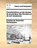 Considerations Sur Les Causes de La Grandeur Des Romains Et de Leur Decadence. - Gale Ecco, Print Editions - 23/07/2010