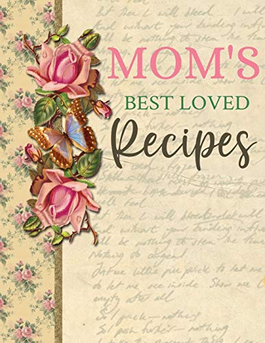 Mom's Best Loved Recipes: Blank Recipe Book For Mom To Write In | Big Empty Two Page Custom Cook Book Journal