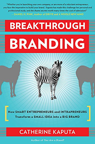 Book: Breakthrough Branding - How Smart Entrepreneurs and Intrapreneurs Transform a Small Idea into a Big Brand by Catherine Kaputa
