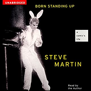 Born Standing Up     A Comic's Life              Written by:                                                                                                                                 Steve Martin                               Narrated by:                                                                                                                                 Steve Martin                      Length: 4 hrs and 2 mins     65 ratings     Overall 4.5