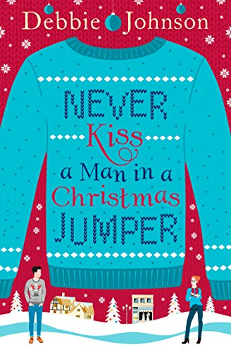 Never Kiss a Man in a Christmas Jumper: The perfect...
