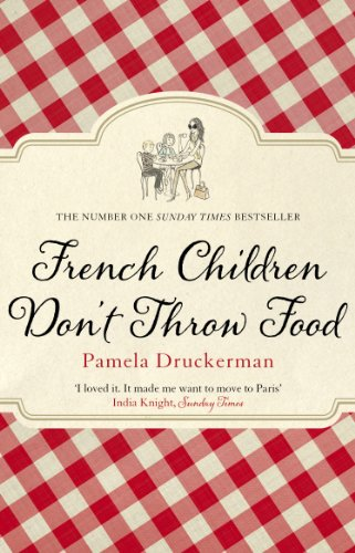 French Children Don't Throw Food: The hilarious NO. 1 SUNDAY TIMES BESTSELLER changing parents' lives (English Edition)