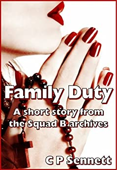 Family Duty - A short story from the Squad 'B' Archives (The Squad B Archives Book 4) by [C P Sennett]