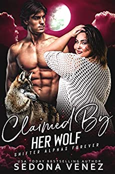 Claimed by Her Wolf - Collection Shifter Romance: A Curvy Girl and Wolf Shifter Romance (Shifter Alphas Furever Book 1) by [Sedona Venez]