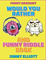 Would You Rather + Funny Riddle - A Hilarious, Interactive, Crazy, Silly Wacky Question Scenario Game Book Family Gift Ideas For Kids, Teens And Adults: The Book of Silly Scenarios, Challenging Choices, and Hilarious Situations the Whole Family Will Love (Game Book Gift Ideas)