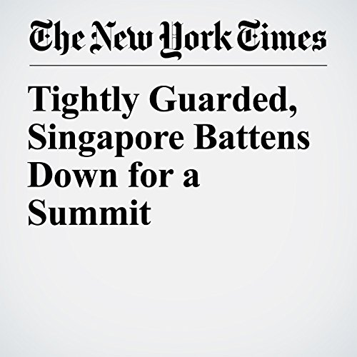 Tightly Guarded, Singapore Battens Down for a Summit copertina