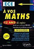 A vos maths ! 12 ans de sujets corrigés posés au concours EDHEC de 2006 à 2017 - ECE - 7e édition actualisée