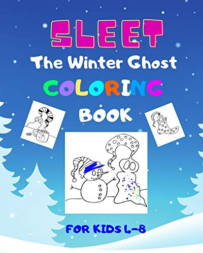 Sleet The Winter Ghost: Coloring book for kids 4-8, winter theme, activity book, holiday fun for all children, preschoolers and kindergarten, a special gift for snowy days and holiday surprises