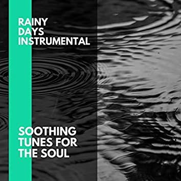 Rainy Days Instrumental - Soothing Tunes for the Soul