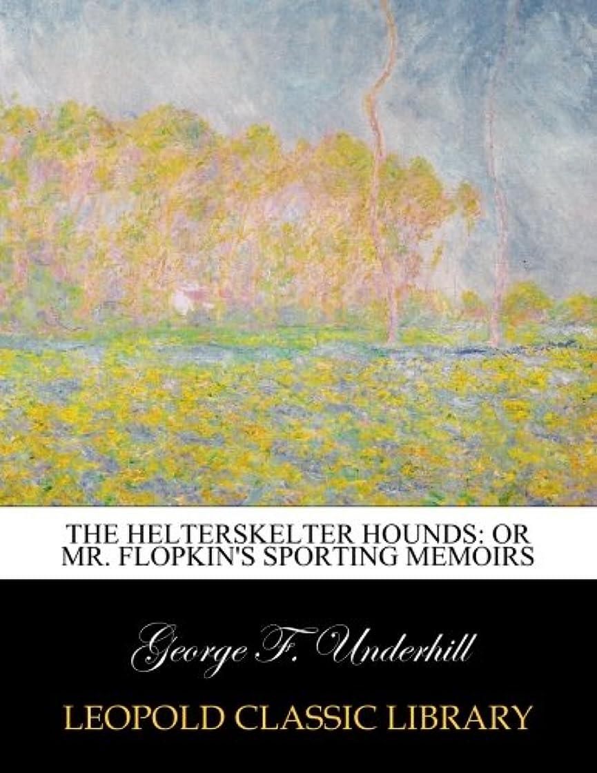 遺産獣血まみれThe helterskelter hounds: or Mr. Flopkin's sporting memoirs