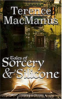 Tales of Sorcery and Silicone by [Terence MacManus]