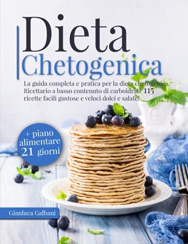 Dieta Chetogenica: La guida completa e pratica per la dieta chetogenica. Ricettario a basso contenuto di carboidrati 115 ricette facili gustose e veloci dolci e salate! + piano alimentare 21 giorni