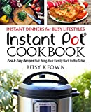 Instant Pot Cookbook: Instant Dinners for Busy Lifestyles: Fast & Easy Recipes That Bring Your Family Back to the Table