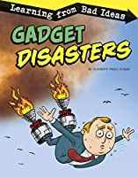 Gadget Disasters: Learning from Bad Ideas (Fantastic Fails)