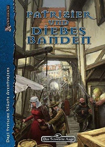 Patrizier und Diebesbanden: Städteband (Das Schwarze Auge: Hintergrundbände für Aventurien (Ulisses))
