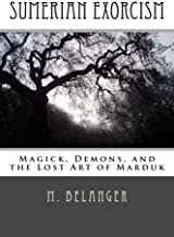 Sumerian Exorcism: Magick, Demons, and the Lost Art of Marduk (Ancient Magick)