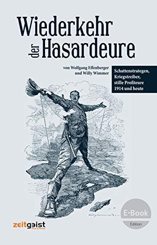 Wiederkehr der Hasardeure: Schattenstrategen, Kriegstreiber, stille Profiteure 1914 und heute (German Edition)