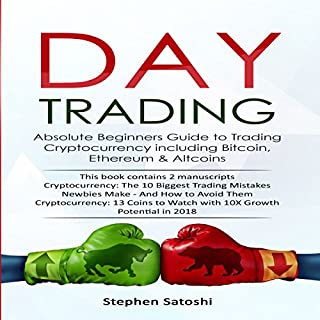Day Trading: 2 Manuscripts     Absolute Beginners Guide to Trading Cryptocurrency Including Bitcoin, Ethereum & Altcoins              By:                                                                                                                                 Stephen Satoshi                               Narrated by:                                                                                                                                 Zachary Dylan Brown                      Length: 2 hrs and 12 mins     1 rating     Overall 4.0