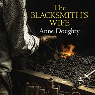 The Blacksmith's Wife                   By:                                                                                                                                 Anne Doughty                               Narrated by:                                                                                                                                 Caroline Lennon                      Length: 8 hrs and 26 mins     1 rating     Overall 5.0