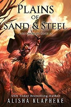 Plains of Sand and Steel: Uncommon World by [Alisha Klapheke]