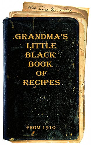 Grandma's Little Black Book of Recipes - From 1910 by [Les Dale]