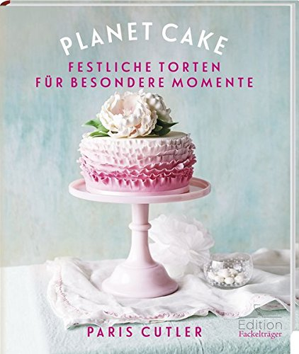 Planet Cake - Festliche Torten für besondere Momente: -Sonderausgabe-