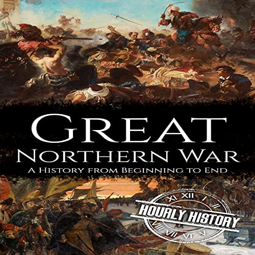 Great Northern War: A History from Beginning to End cover art