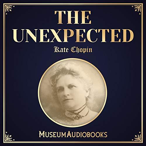 The Unexpected                   Autor:                                                                                                                                 Kate Chopin                               Sprecher:                                                                                                                                 Catherine Westfield                      Spieldauer: 8 Min.     Noch nicht bewertet     Gesamt 0,0
