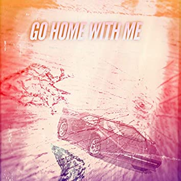 Go home with me