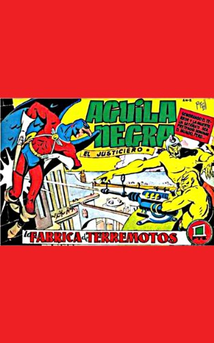 Águila Negra (Black Eagle) in La Fabrica de Terremotos! (Spanish Super Hero Águila Negra El Justiciero nº 2)