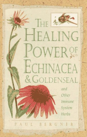 Healing Power of Echinacea and Goldenseal and Other Immune System Herbs: Boosting Your Immune System with Herbs (The Healing Power)