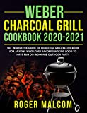 Weber Charcoal Grill Cookbook 2020-2021: The Innovative Guide of Charcoal Grill Recipe Book for...