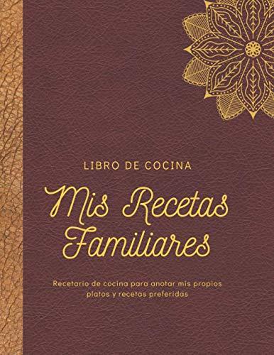 Mis recetas Familiares- Libro de Cocina- Recetario de cocina para anotar mis propios platos preferidos: Cuaderno organizador de recetas para escribir, ... foo (Cuadernos Elegantes Mandala Granate)