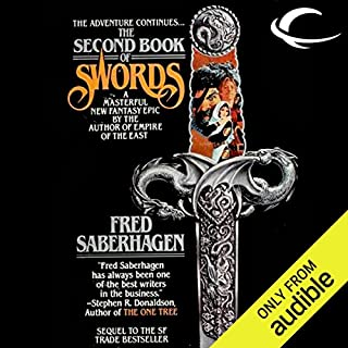 The Second Book of Swords                   Written by:                                                                                                                                 Fred Saberhagen                               Narrated by:                                                                                                                                 Derek Perkins                      Length: 8 hrs and 31 mins     1 rating     Overall 5.0