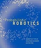 Probabilistic Robotics (Intelligent Robotics and Autonomous Agents series) - Sebastian Thrun