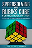 Speedsolving the Rubiks Cube Solution Book For Kids: How to Solve the Rubiks Cube Faster for Beginners (Color)