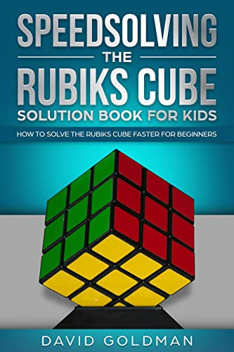 Speedsolving the Rubiks Cube Solution Book For Kids: How to Solve the Rubiks Cube Faster for Beginners (Color) (English Edition)