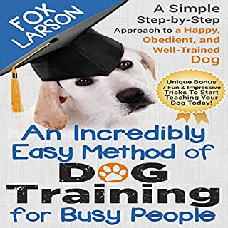 Dog Training     An Incredibly Easy Method of Dog Training for Busy People              By:                                                                                                                                 Fox Larson                               Narrated by:                                                                                                                                 Aaron Hay                      Length: 1 hr and 56 mins     Not rated yet     Overall 0.0