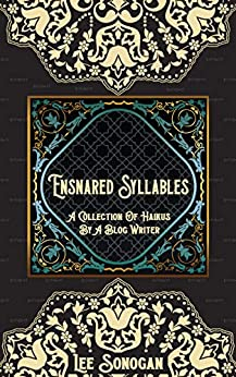[Lee  Sonogan]のEnsnared Syllables: A Collection Of Haikus By A Blog Writer (English Edition)
