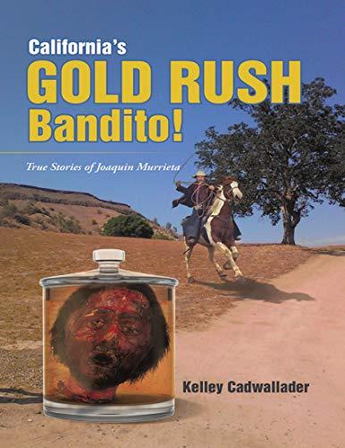 California's Gold Rush Bandito!: True Stories of Joaquin Murrieta (English Edition)
