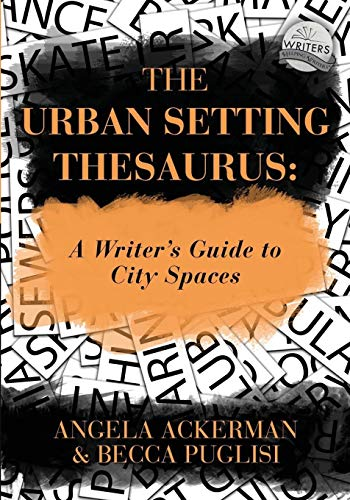 The Urban Setting Thesaurus: A Writers Guide to City Spaces