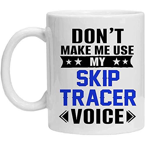 Skip Tracer Mug, Don 'T Fammi usare My Skip Tracer Voice, tazza di caffè