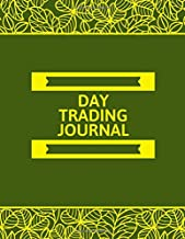 Day Trading Journal: Trading Spreadsheet Diary Journal, Currency Market Traders Activities Log Book, FX Trade Strategies Notebook, Gifts For traders ... with 120 Pages. (Forex Trade Management Log)